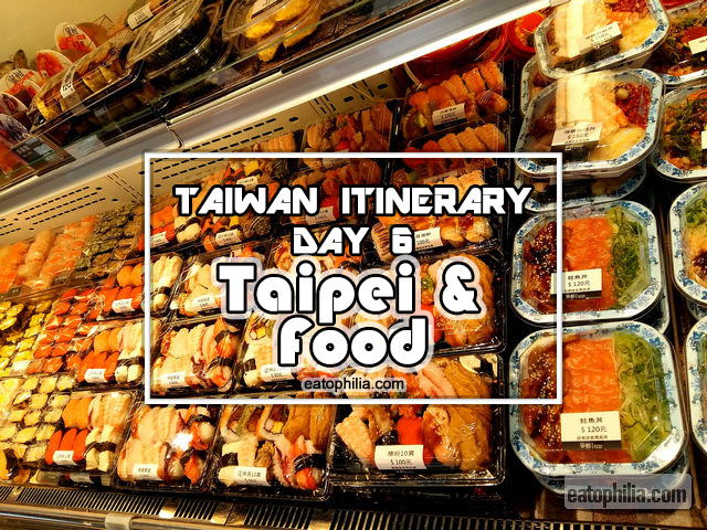 Taiwan Itinerary Day 6 – Taipei City & Taiwanese Food